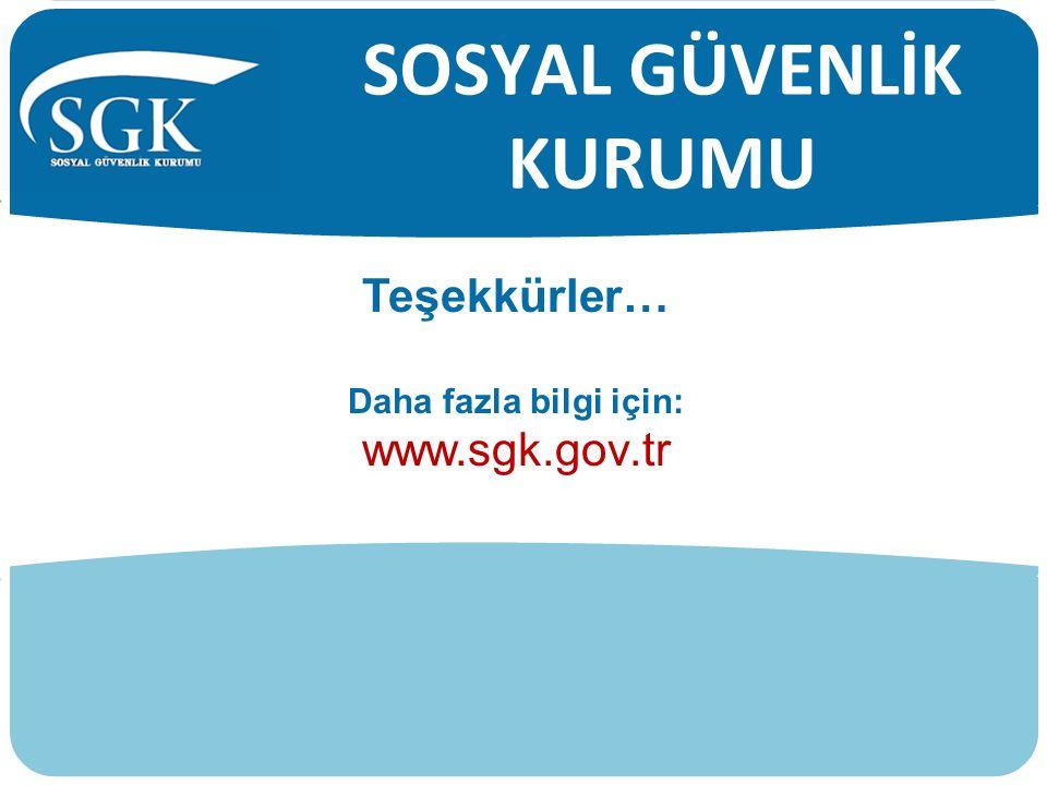 SOSYAL GÜVENLİK KURUMU Teşekkürler… Daha fazla bilgi için: www.sgk.gov.tr