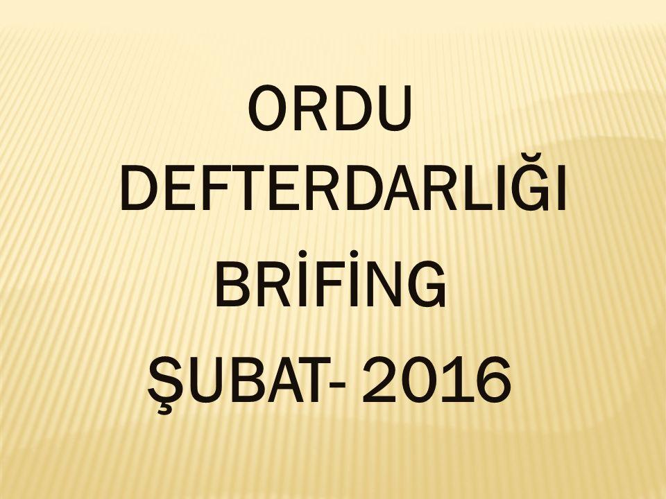 ORDU DEFTERDARLIĞI BRİFİNG ŞUBAT- 2016
