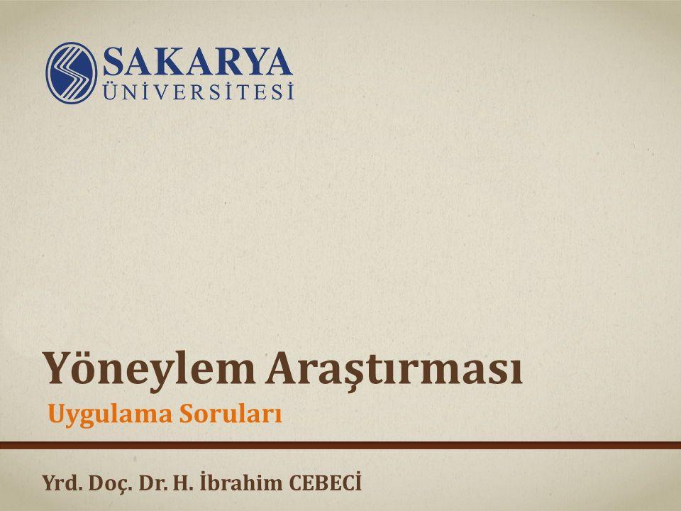 Yrd. Doç. Dr. H. İbrahim CEBECİ Yöneylem Araştırması Uygulama Soruları