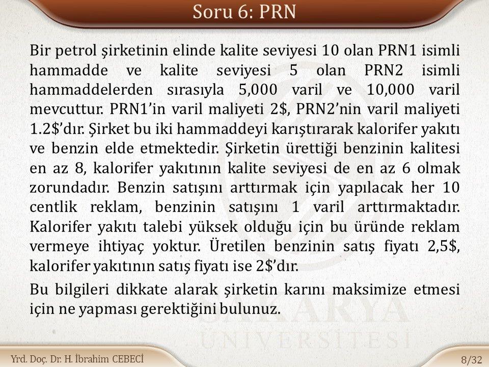 Yrd. Doç. Dr. H. İbrahim CEBECİ Soru 6: PRN Bir petrol şirketinin elinde kalite seviyesi 10 olan PRN1 isimli hammadde ve kalite seviyesi 5 olan PRN2 i