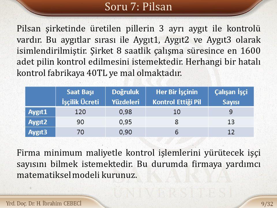 Yrd. Doç. Dr. H. İbrahim CEBECİ Soru 7: Pilsan Pilsan şirketinde üretilen pillerin 3 ayrı aygıt ile kontrolü vardır. Bu aygıtlar sırası ile Aygıt1, Ay