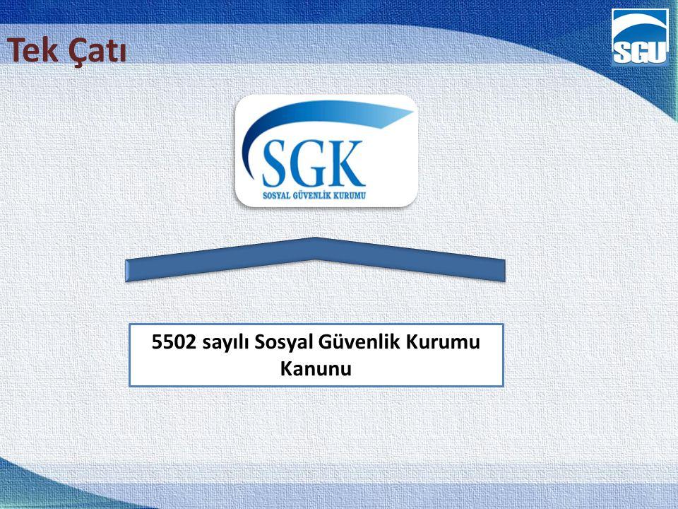 Tek Çatı 5502 sayılı Sosyal Güvenlik Kurumu Kanunu
