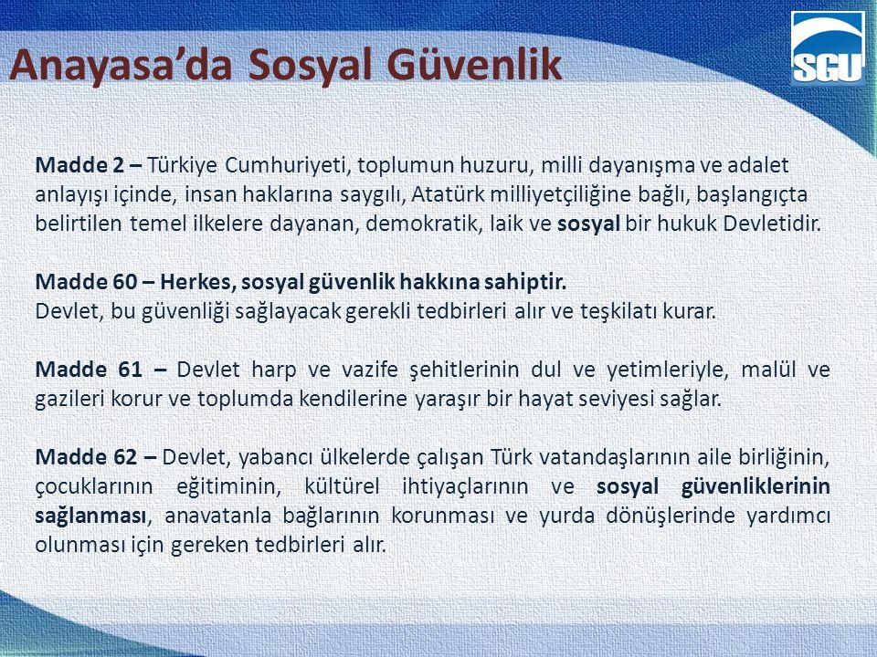 7 Anayasa'da Sosyal Güvenlik Madde 2 – Türkiye Cumhuriyeti, toplumun huzuru, milli dayanışma ve adalet anlayışı içinde, insan haklarına saygılı, Atatürk milliyetçiliğine bağlı, başlangıçta belirtilen temel ilkelere dayanan, demokratik, laik ve sosyal bir hukuk Devletidir.