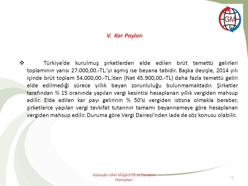 Günaydın Mali Müşavirlik ve Denetim Hizmetleri 5 V. Kar Payları  Türkiye'de kurulmuş şirketlerden elde edilen brüt temettü gelirleri toplamının yarıs
