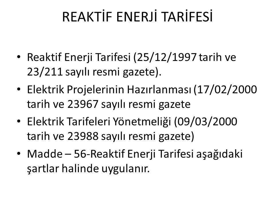 Reaktif Enerji Tarifesi (25/12/1997 tarih ve 23/211 sayılı resmi gazete).