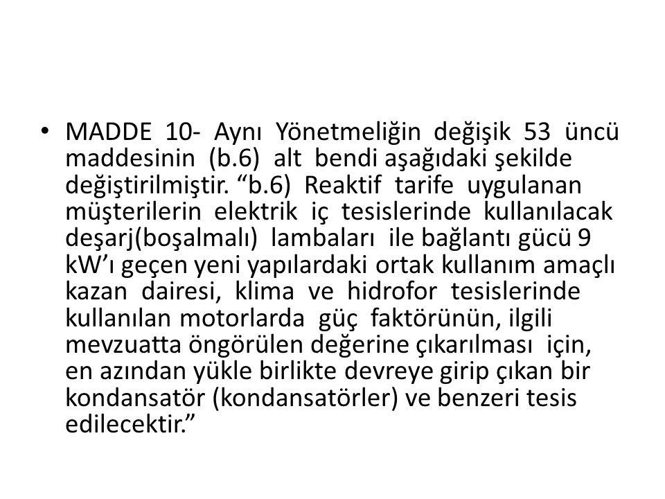 MADDE 10- Aynı Yönetmeliğin değişik 53 üncü maddesinin (b.6) alt bendi aşağıdaki şekilde değiştirilmiştir.