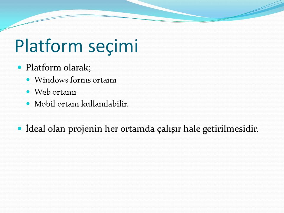Platform seçimi Platform olarak; Windows forms ortamı Web ortamı Mobil ortam kullanılabilir.
