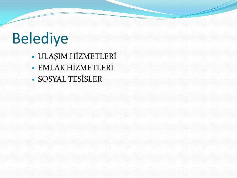 Belediye ULAŞIM HİZMETLERİ EMLAK HİZMETLERİ SOSYAL TESİSLER