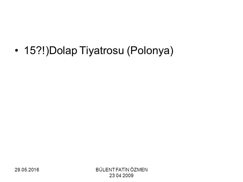 29.05.2016BÜLENT FATİN ÖZMEN 23 04 2009 15 !)Dolap Tiyatrosu (Polonya)