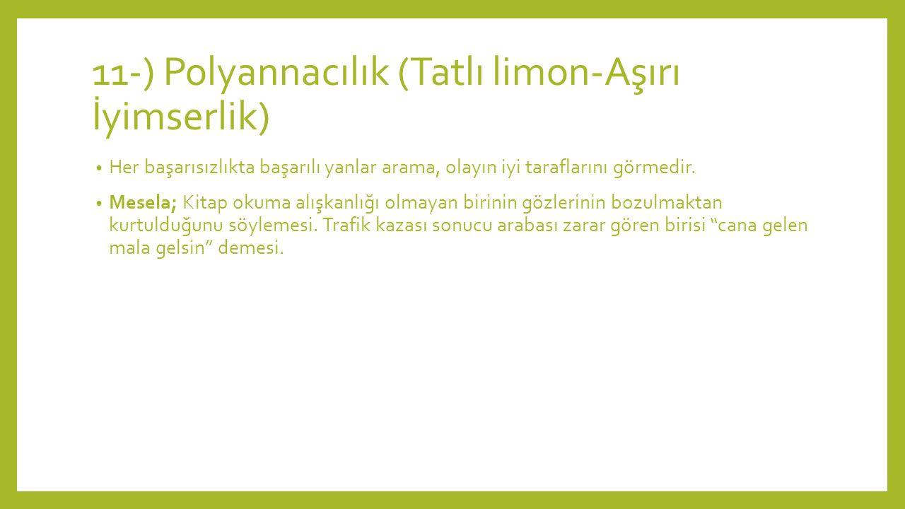 11-) Polyannacılık (Tatlı limon-Aşırı İyimserlik) Her başarısızlıkta başarılı yanlar arama, olayın iyi taraflarını görmedir.