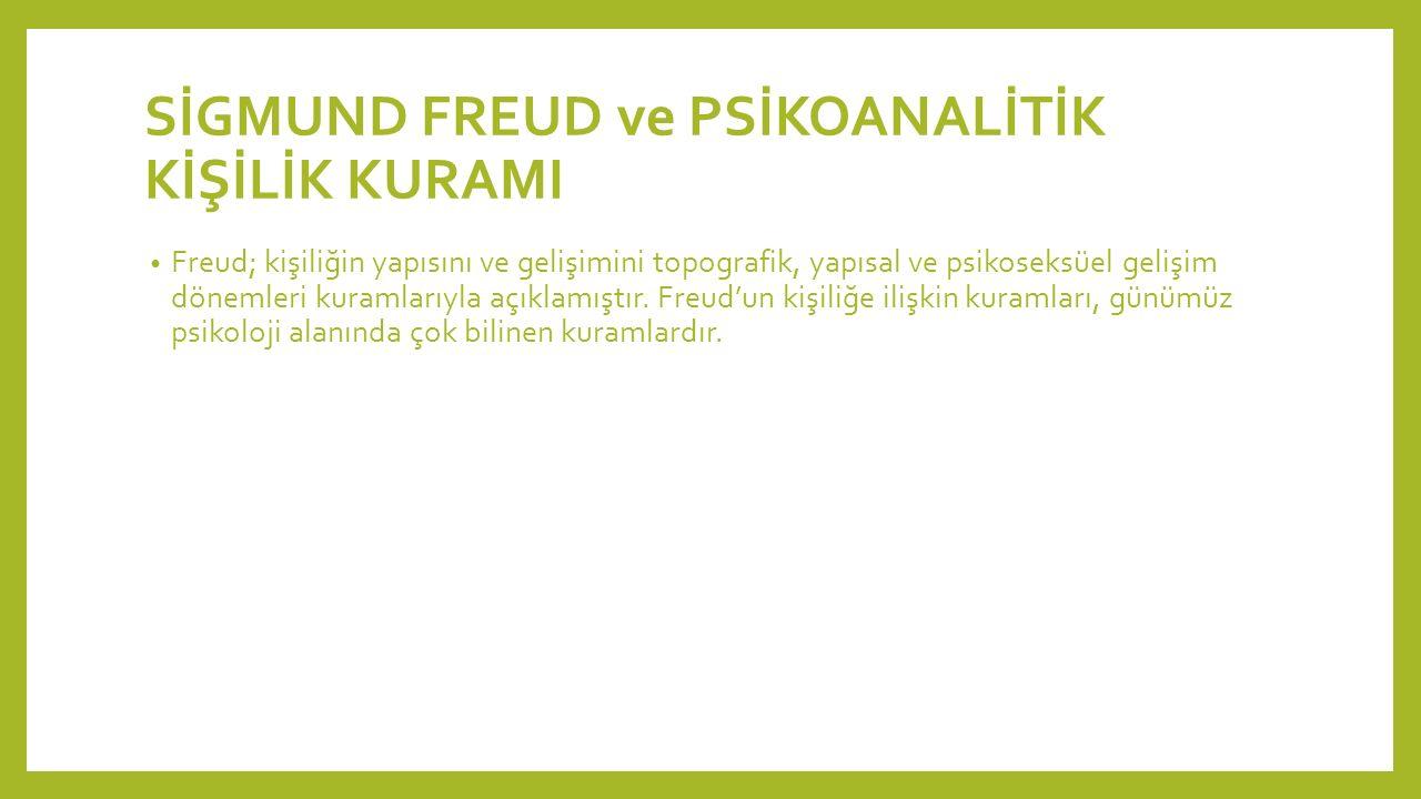 SİGMUND FREUD ve PSİKOANALİTİK KİŞİLİK KURAMI Freud; kişiliğin yapısını ve gelişimini topografik, yapısal ve psikoseksüel gelişim dönemleri kuramlarıyla açıklamıştır.