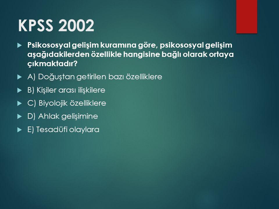 KPSS 2002  Psikososyal gelişim kuramına göre, psikososyal gelişim aşağıdakilerden özellikle hangisine bağlı olarak ortaya çıkmaktadır?  A) Doğuştan