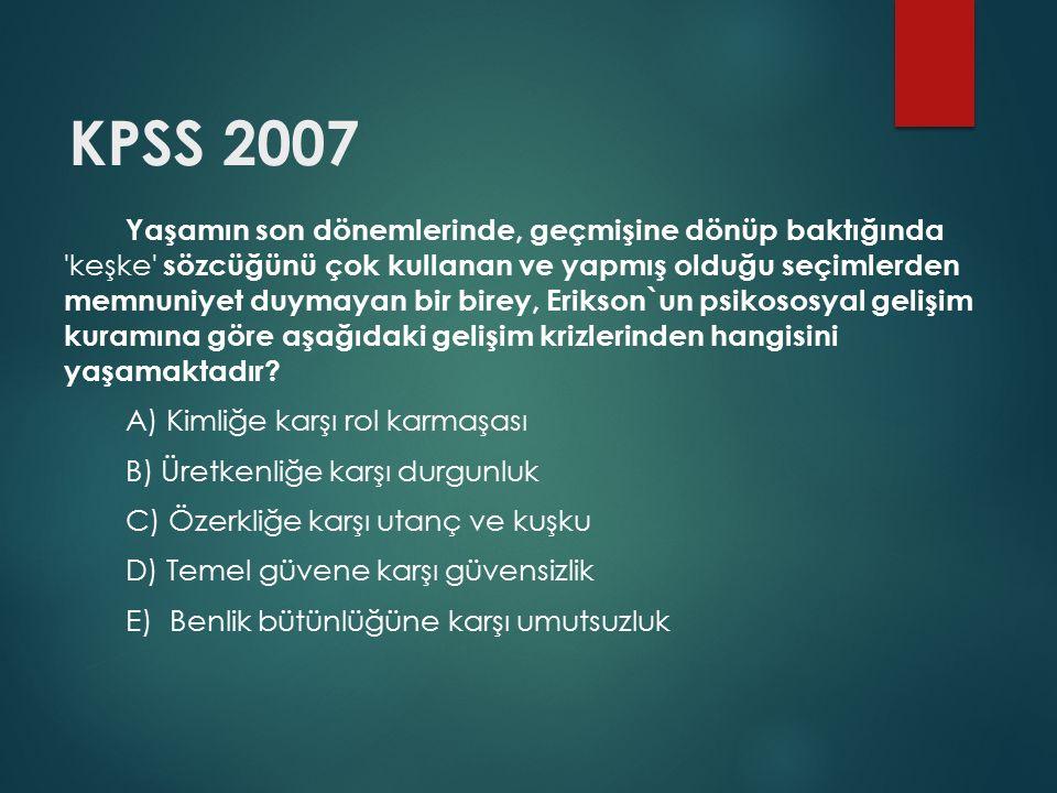 KPSS 2007 Yaşamın son dönemlerinde, geçmişine dönüp baktığında 'keşke' sözcüğünü çok kullanan ve yapmış olduğu seçimlerden memnuniyet duymayan bir bir