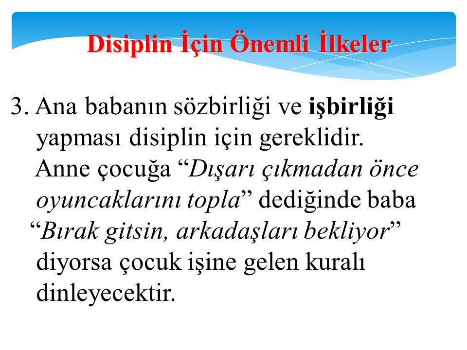 """DisiplinİçinÖnemliİlkeler Disiplin İçin Önemli İlkeler 3. Ana babanın sözbirliği ve işbirliği yapması disiplin için gereklidir. Anne çocuğa """"Dışarı çı"""