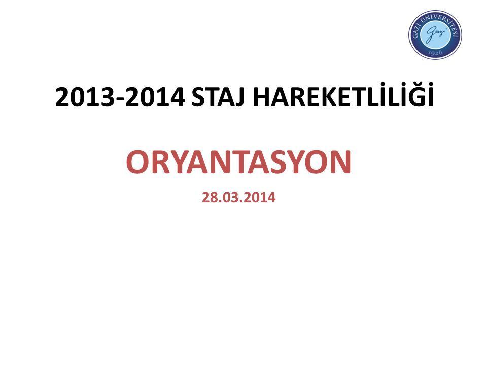 2013-2014 STAJ HAREKETLİLİĞİ ORYANTASYON 28.03.2014