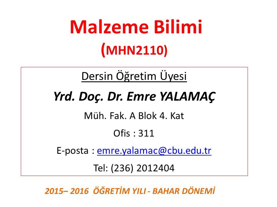 Malzeme Bilimi ( MHN2110) Dersin Öğretim Üyesi Yrd. Doç. Dr. Emre YALAMAÇ Müh. Fak. A Blok 4. Kat Ofis : 311 E-posta : emre.yalamac@cbu.edu.tremre.yal