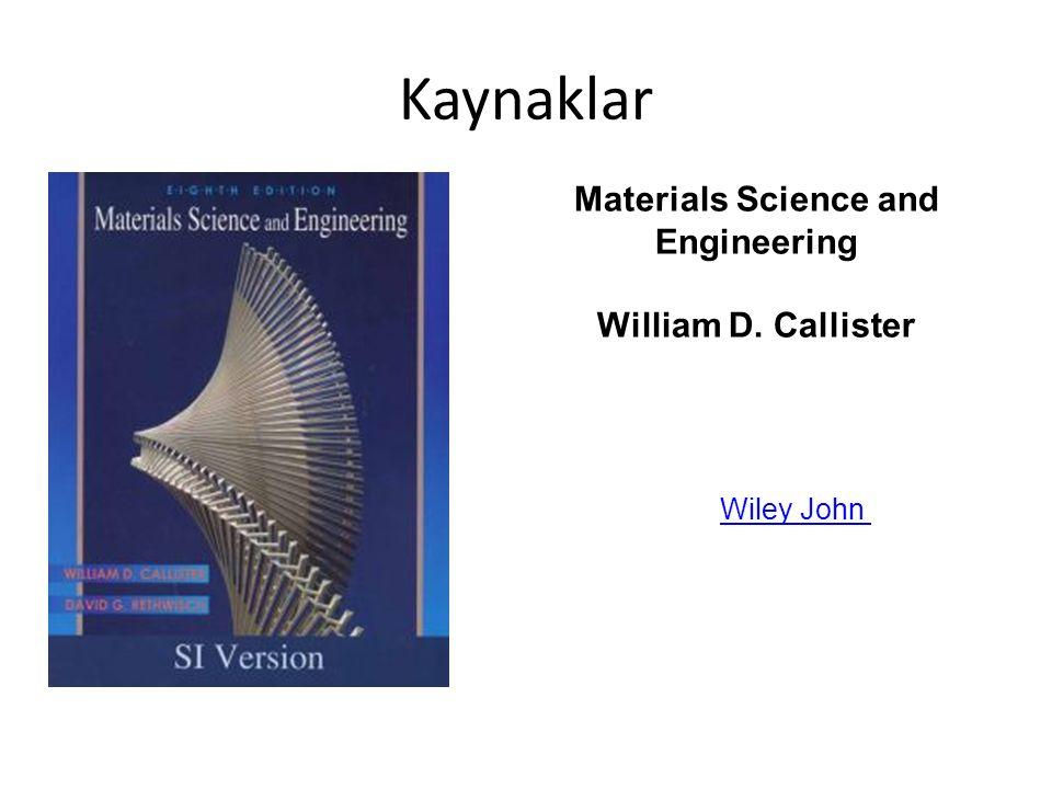 Kaynaklar Materials Science and Engineering William D. Callister Wiley John