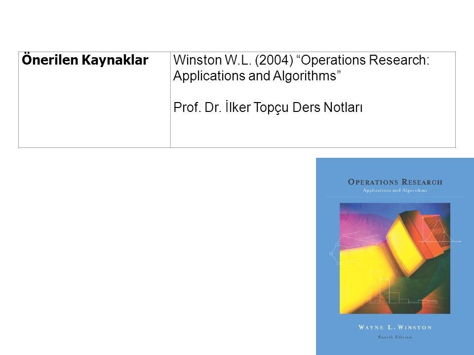 Önerilen Kaynaklar Winston W.L.(2004) Operations Research: Applications and Algorithms Prof.