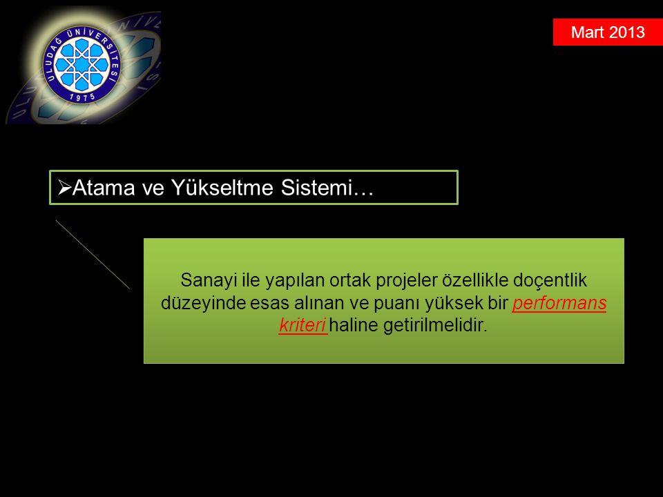Mart 2013  Atama ve Yükseltme Sistemi… Sanayi ile yapılan ortak projeler özellikle doçentlik düzeyinde esas alınan ve puanı yüksek bir performans kriteri haline getirilmelidir.
