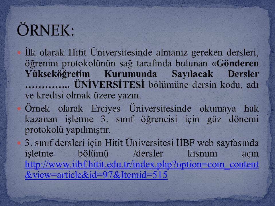 İlk olarak Hitit Üniversitesinde almanız gereken dersleri, öğrenim protokolünün sağ tarafında bulunan «Gönderen Yükseköğretim Kurumunda Sayılacak Dersler …………..