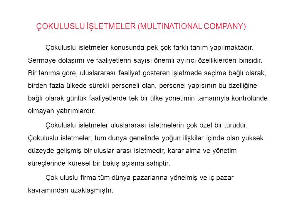 ÇOKULUSLU İŞLETMELER (MULTINATIONAL COMPANY) Çokuluslu isletmeler konusunda pek çok farklı tanım yapılmaktadır. Sermaye dolaşımı ve faaliyetlerin sayı