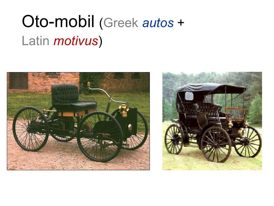 Oto-mobil (Greek autos + Latin motivus)