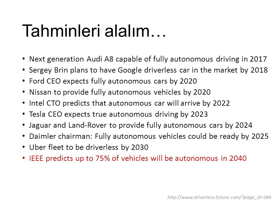 Tahminleri alalım… Next generation Audi A8 capable of fully autonomous driving in 2017 Sergey Brin plans to have Google driverless car in the market b