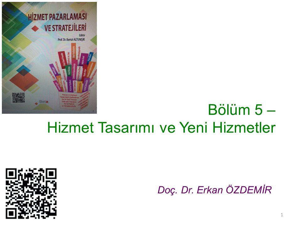 Bölüm 5 – Hizmet Tasarımı ve Yeni Hizmetler Doç. Dr. Erkan ÖZDEMİR 1