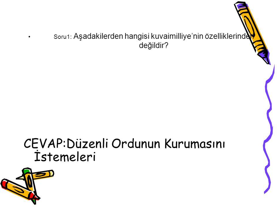 Soru1: Aşadakilerden hangisi kuvaimilliye'nin özelliklerinden değildir? CEVAP:Düzenli Ordunun Kurumasını İstemeleri