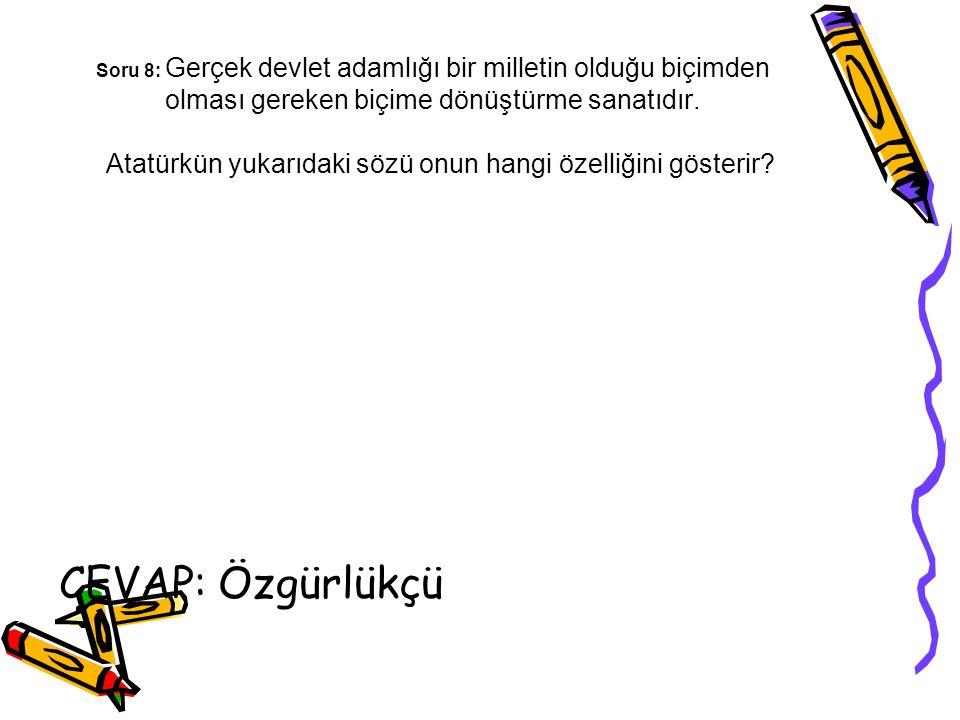 Soru 8: Ya istiklal ya ölüm Mustafa Kemal'in Samsun'a çıktığı gün kurtuluşu bu kelimelerle ifade etmesi aşağıdakilerden hangisine önem verdiğinin kanıtıdır.