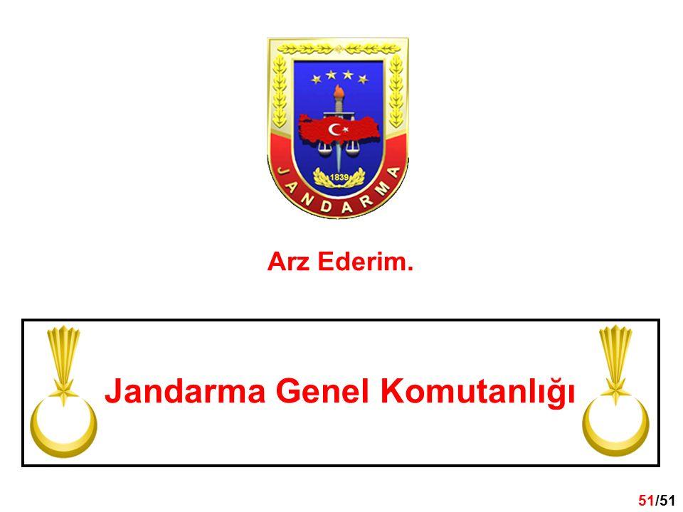 51 /32 51/51 Jandarma Genel Komutanlığı Arz Ederim.