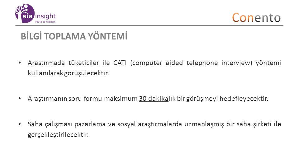 BİLGİ TOPLAMA YÖNTEMİ Araştırmada tüketiciler ile CATI (computer aided telephone interview) yöntemi kullanılarak görüşülecektir.
