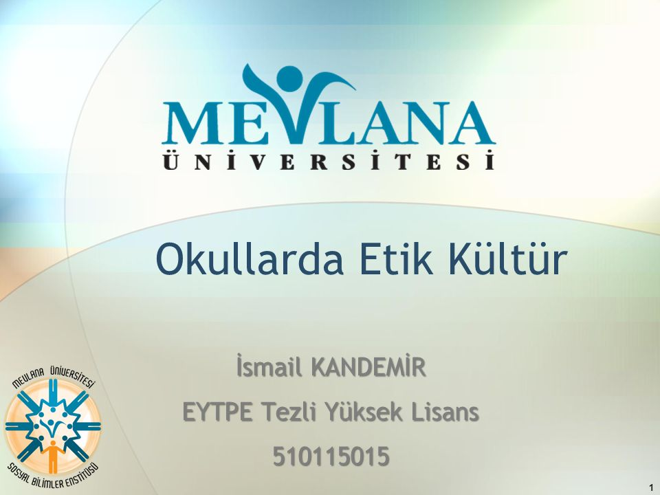 Okullarda Etik Kültür İsmail KANDEMİR EYTPE Tezli Yüksek Lisans 510115015 1
