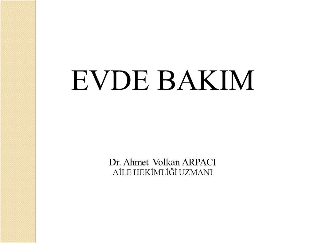 EVDE BAKIM Dr. Ahmet Volkan ARPACI AİLE HEKİMLİĞİ UZMANI