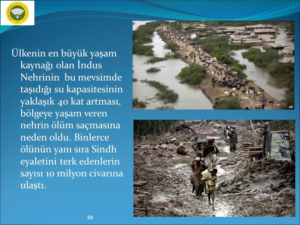 Ağustos 2010 Pakistan Seli Muson yağmurlarının uzun ve sürekli yağması nedeniyle İndus Nehri ile bu nehri besleyen yan kolların tümü yataklarından taş