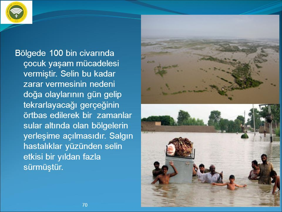 Ülkenin en büyük yaşam kaynağı olan İndus Nehrinin bu mevsimde taşıdığı su kapasitesinin yaklaşık 40 kat artması, bölgeye yaşam veren nehrin ölüm saçm
