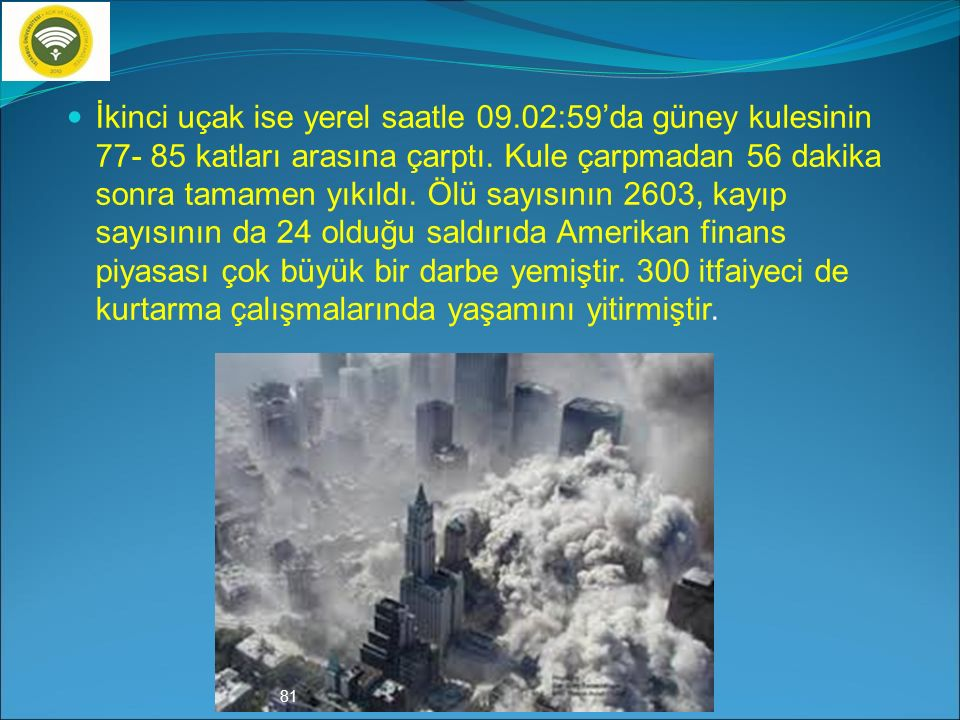 11 Eylül 2001 İkiz Kuleler Saldırısı (ABD) Dünyanın gördüğü en büyük terör saldırısı 11 Eylül 2001 tarihinde ABD'nin ticaret merkezi olan ikiz kuleler