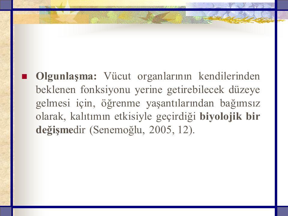Olgunlaşma: Vücut organlarının kendilerinden beklenen fonksiyonu yerine getirebilecek düzeye gelmesi için, öğrenme yaşantılarından bağımsız olarak, kalıtımın etkisiyle geçirdiği biyolojik bir değişmedir (Senemoğlu, 2005, 12).