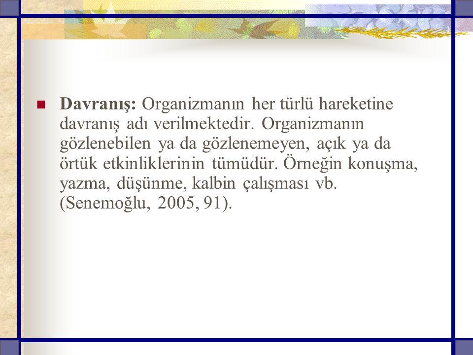 Davranış: Organizmanın her türlü hareketine davranış adı verilmektedir.