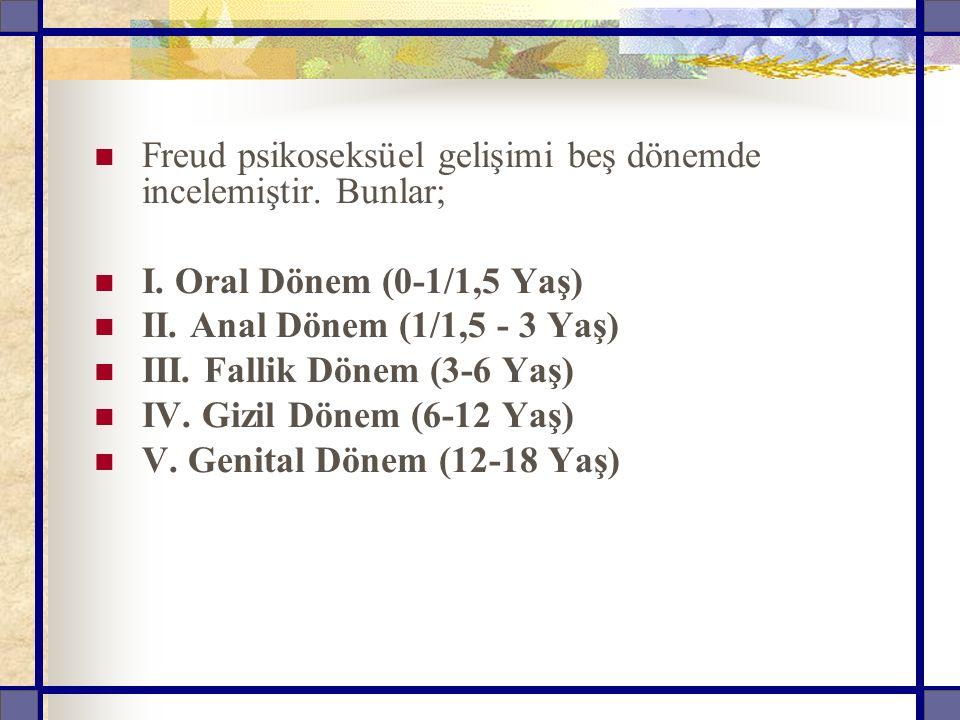 Freud psikoseksüel gelişimi beş dönemde incelemiştir.