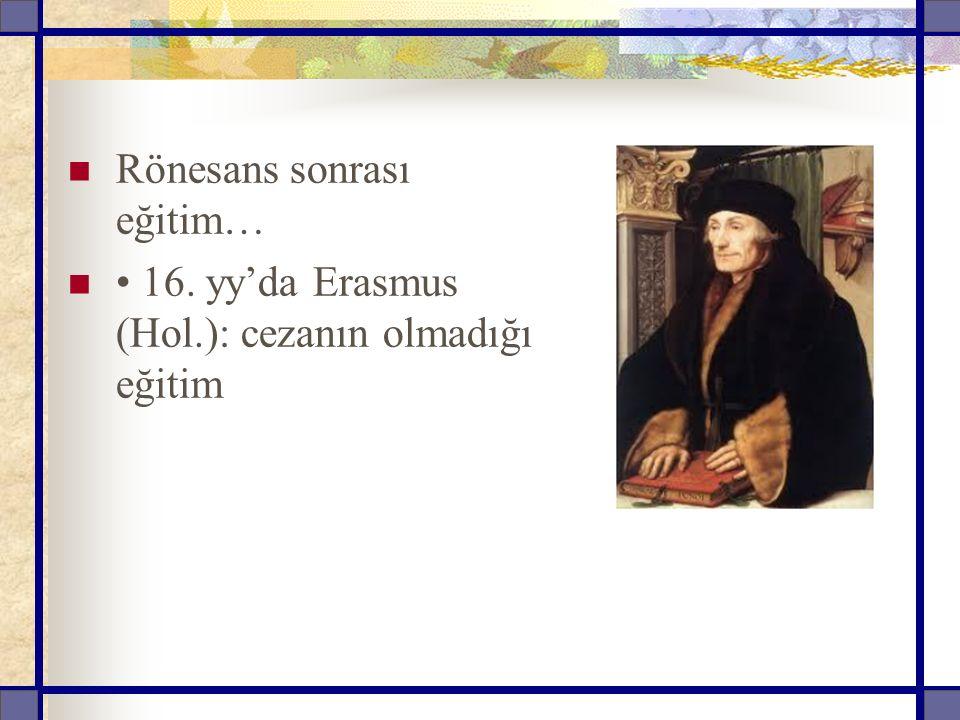 Rönesans sonrası eğitim… 16. yy'da Erasmus (Hol.): cezanın olmadığı eğitim