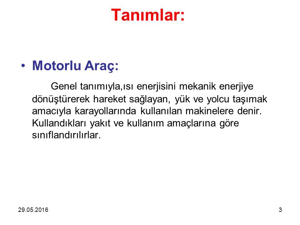 Tanımlar: Motorlu Araç: Genel tanımıyla,ısı enerjisini mekanik enerjiye dönüştürerek hareket sağlayan, yük ve yolcu taşımak amacıyla karayollarında kullanılan makinelere denir.