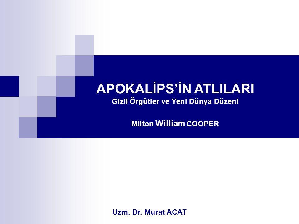 Milton William COOPER APOKALİPS'İN ATLILARI Gizli Örgütler ve Yeni Dünya Düzeni Uzm. Dr. Murat ACAT