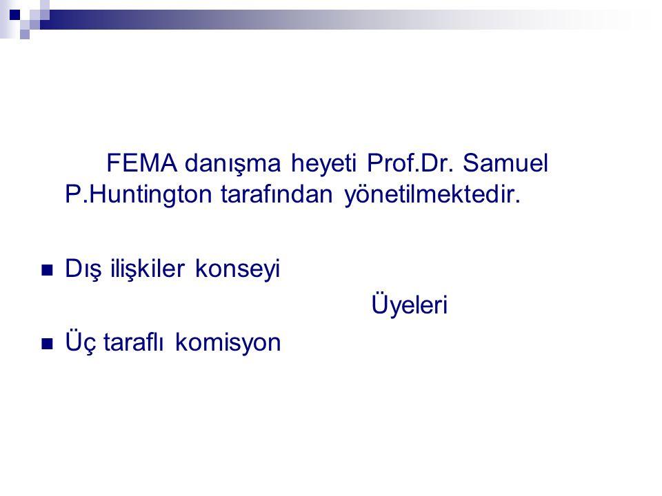 FEMA danışma heyeti Prof.Dr. Samuel P.Huntington tarafından yönetilmektedir. Dış ilişkiler konseyi Üyeleri Üç taraflı komisyon