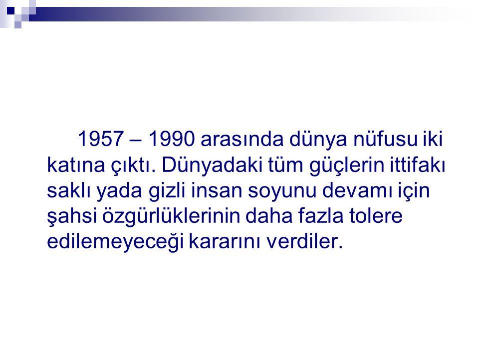 1957 – 1990 arasında dünya nüfusu iki katına çıktı.