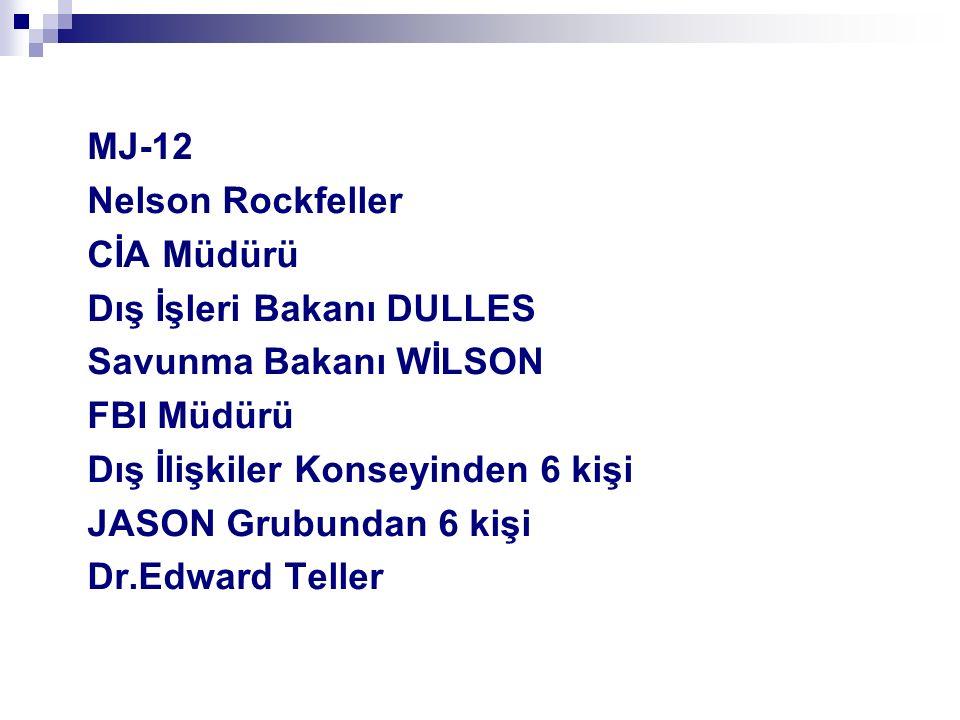 MJ-12 Nelson Rockfeller CİA Müdürü Dış İşleri Bakanı DULLES Savunma Bakanı WİLSON FBI Müdürü Dış İlişkiler Konseyinden 6 kişi JASON Grubundan 6 kişi Dr.Edward Teller