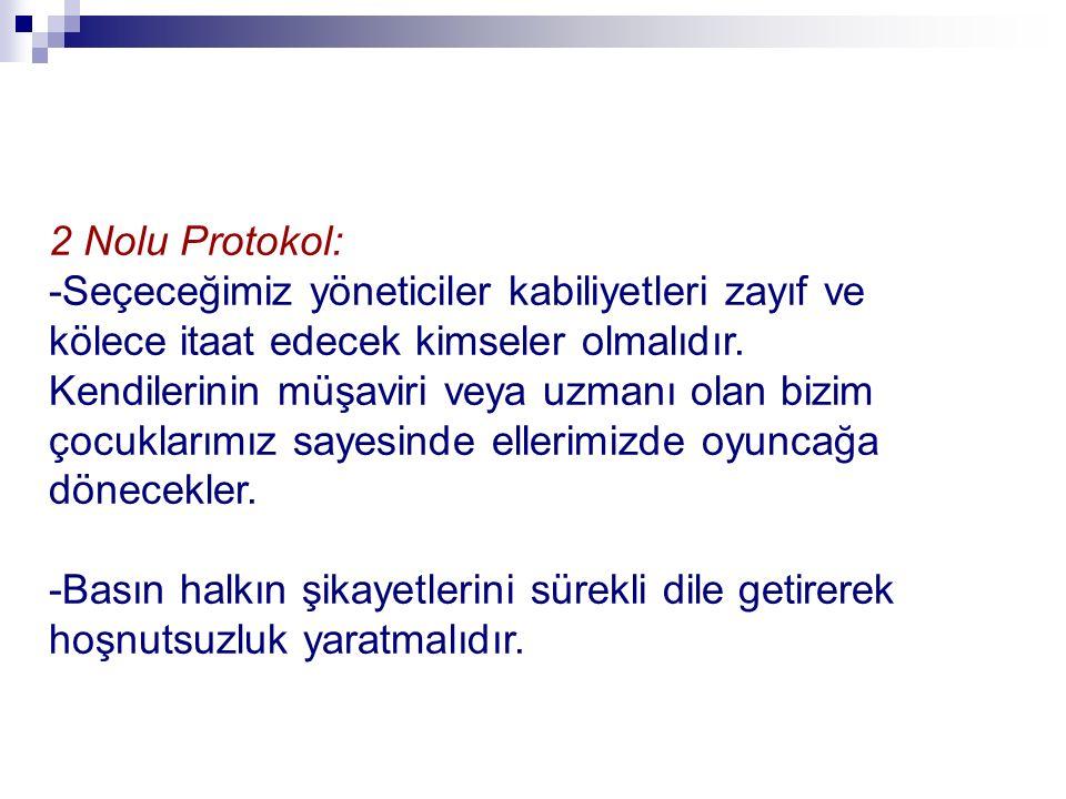 2 Nolu Protokol: -Seçeceğimiz yöneticiler kabiliyetleri zayıf ve kölece itaat edecek kimseler olmalıdır.