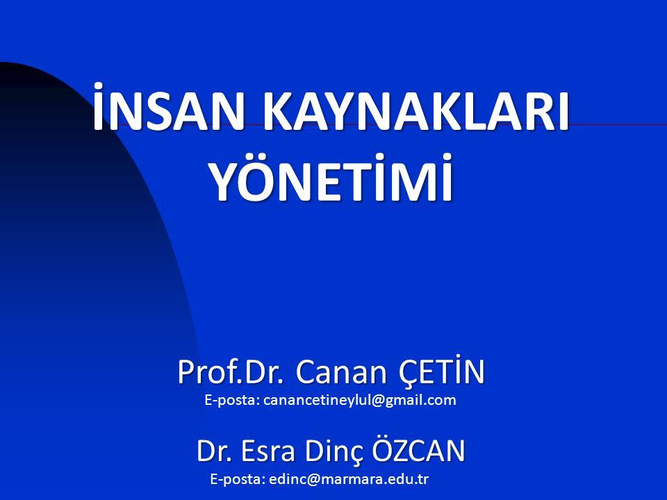 İNSAN KAYNAKLARI YÖNETİMİ Prof.Dr. Canan ÇETİN E-posta: canancetineylul@gmail.com E-posta: edinc@marmara.edu.tr Dr. Esra Dinç ÖZCAN