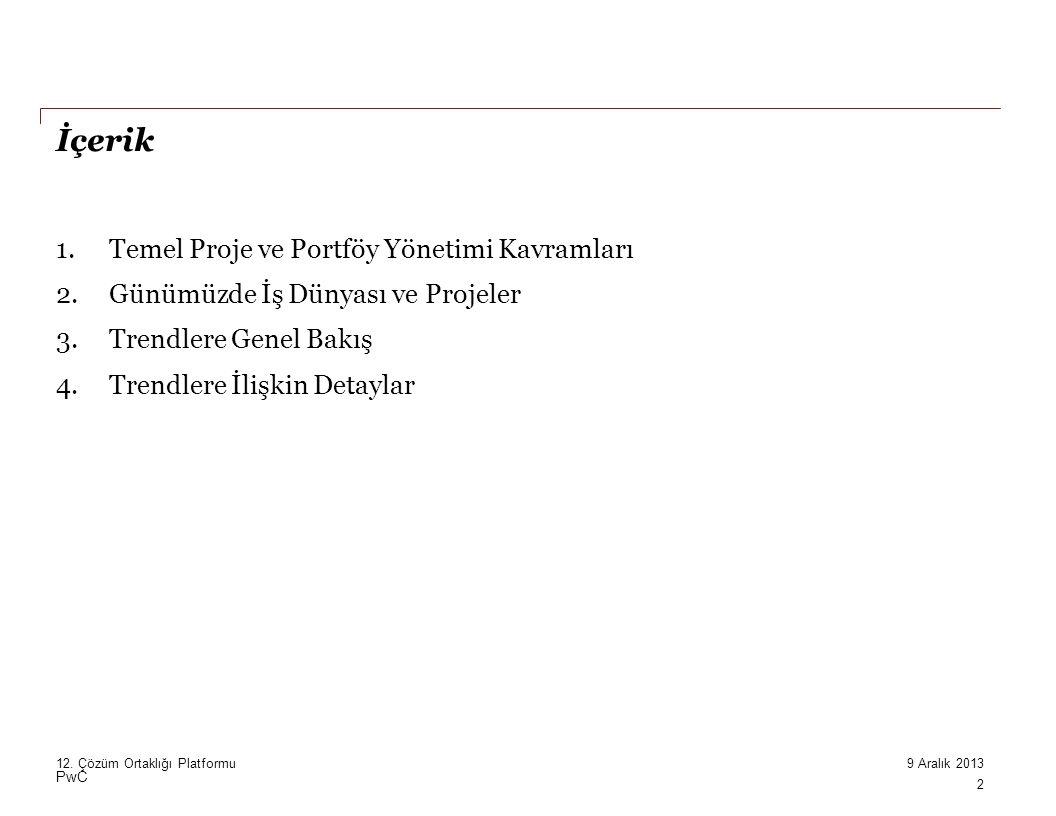 PwC İçerik 1.Temel Proje ve Portföy Yönetimi Kavramları 2.Günümüzde İş Dünyası ve Projeler 3.Trendlere Genel Bakış 4.Trendlere İlişkin Detaylar 2 9 Aralık 201312.