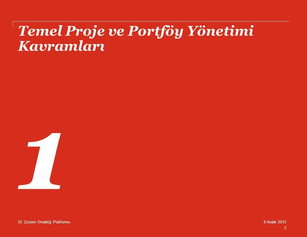 Temel Proje ve Portföy Yönetimi Kavramları 3 9 Aralık 201312. Çözüm Ortaklığı Platformu 1
